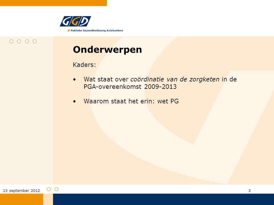 Onderwerpen Kaders: Wat staat over coördinatie van de zorgketen in de PGA-overeenkomst 2009-2013 Waarom staat het erin: wet PG 3