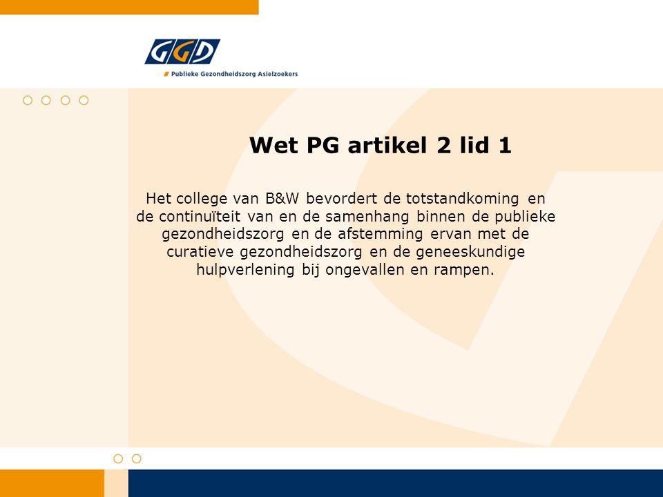 Wet PG artikel 2 lid 1 Het college van B&W bevordert de totstandkoming en de continuïteit van en de samenhang binnen de publieke gezondheidszorg en de