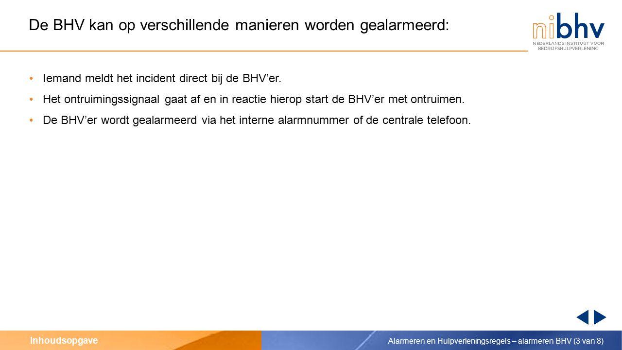 Inhoudsopgave De BHV kan op verschillende manieren worden gealarmeerd: Iemand meldt het incident direct bij de BHV'er.