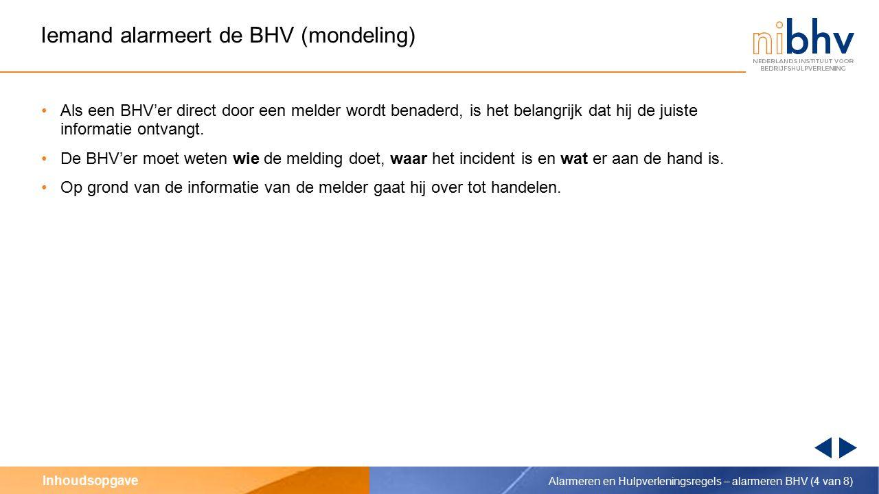 Inhoudsopgave Iemand alarmeert de BHV (mondeling) Als een BHV'er direct door een melder wordt benaderd, is het belangrijk dat hij de juiste informatie ontvangt.