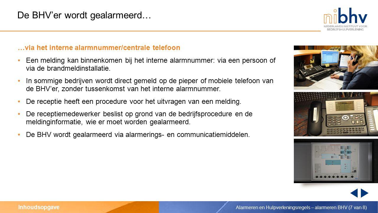 Inhoudsopgave De BHV'er wordt gealarmeerd via het interne alarmnr./centrale telefoon Alarmeren en Hulpverleningsregels – alarmeren BHV (6 van 8)
