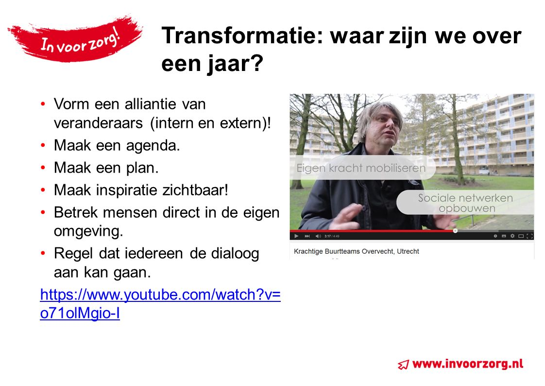 Transformatie: waar zijn we over een jaar.Vorm een alliantie van veranderaars (intern en extern).