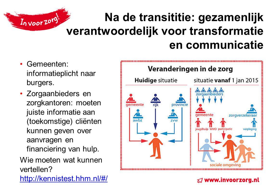 Na de transititie: gezamenlijk verantwoordelijk voor transformatie en communicatie Gemeenten: informatieplicht naar burgers.