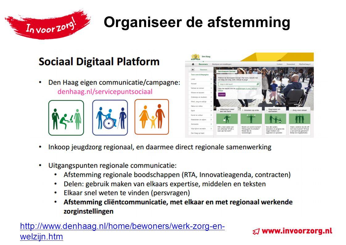 Organiseer de afstemming http://www.denhaag.nl/home/bewoners/werk-zorg-en- welzijn.htm