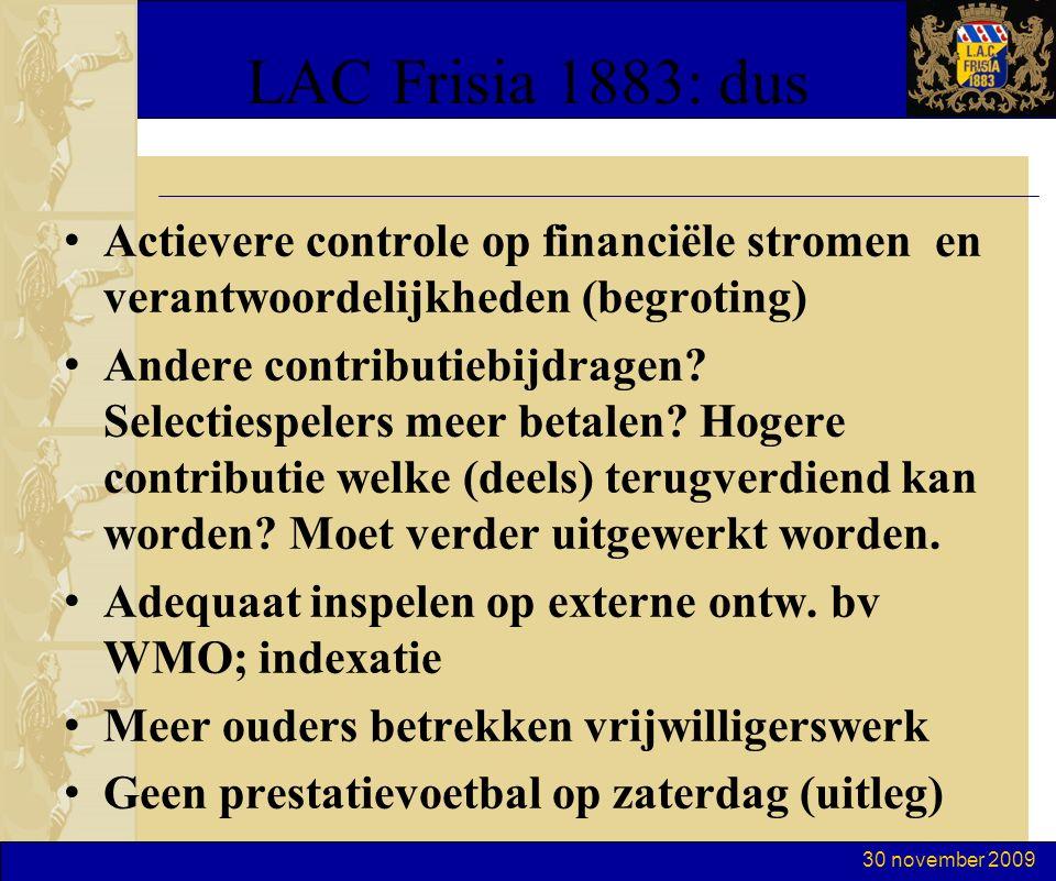 30 november 2009 LAC Frisia 1883: dus Actievere controle op financiële stromen en verantwoordelijkheden (begroting) Andere contributiebijdragen.