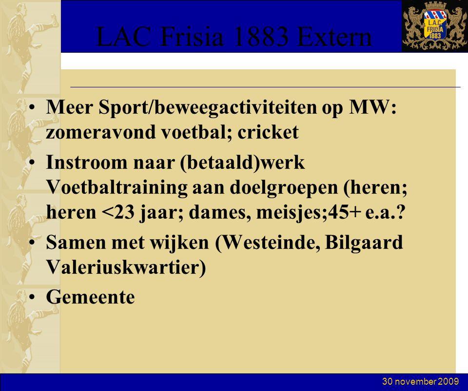 30 november 2009 LAC Frisia 1883 Extern Meer Sport/beweegactiviteiten op MW: zomeravond voetbal; cricket Instroom naar (betaald)werk Voetbaltraining aan doelgroepen (heren; heren <23 jaar; dames, meisjes;45+ e.a..