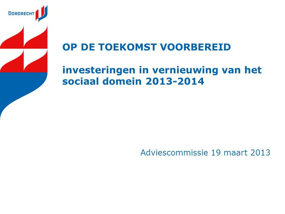 OP DE TOEKOMST VOORBEREID investeringen in vernieuwing van het sociaal domein 2013-2014 Adviescommissie 19 maart 2013