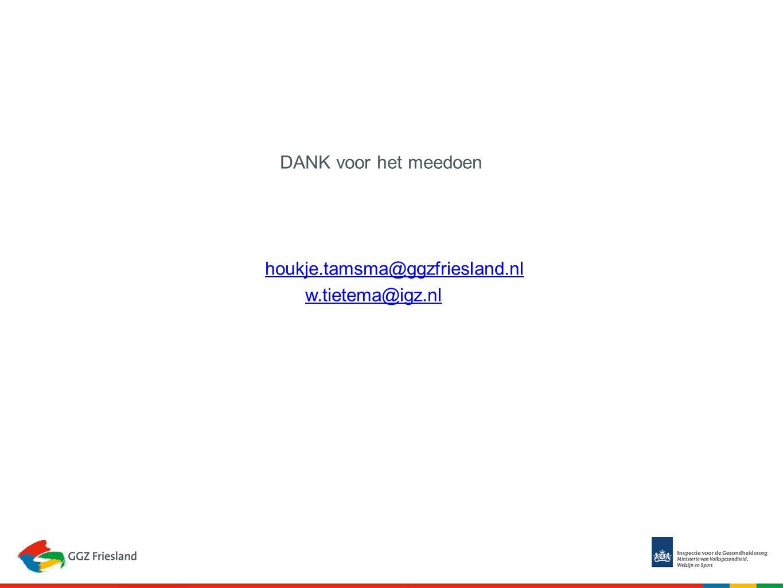 DANK voor het meedoen houkje.tamsma@ggzfriesland.nl w.tietema@igz.nl