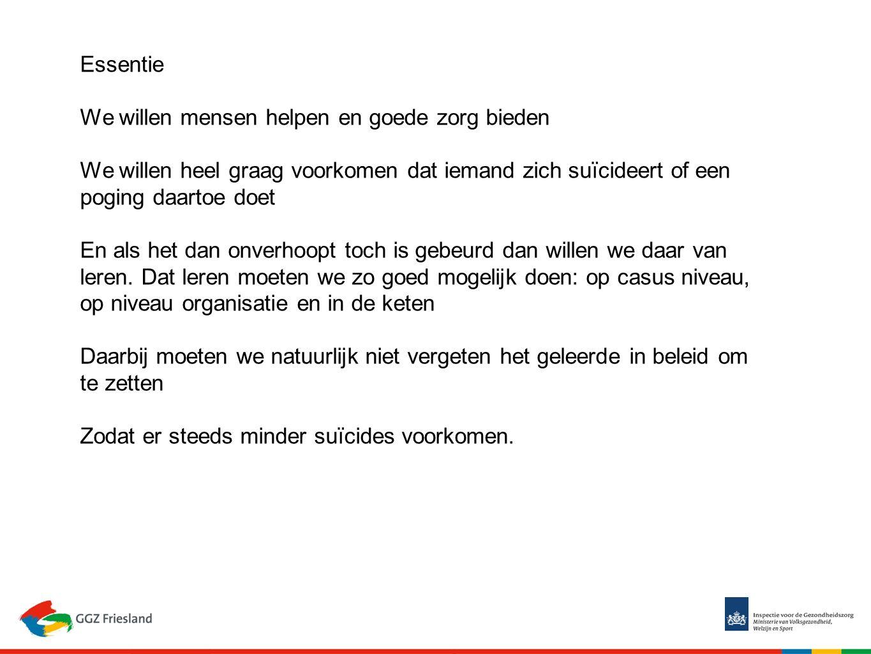 Essentie We willen mensen helpen en goede zorg bieden We willen heel graag voorkomen dat iemand zich suïcideert of een poging daartoe doet En als het