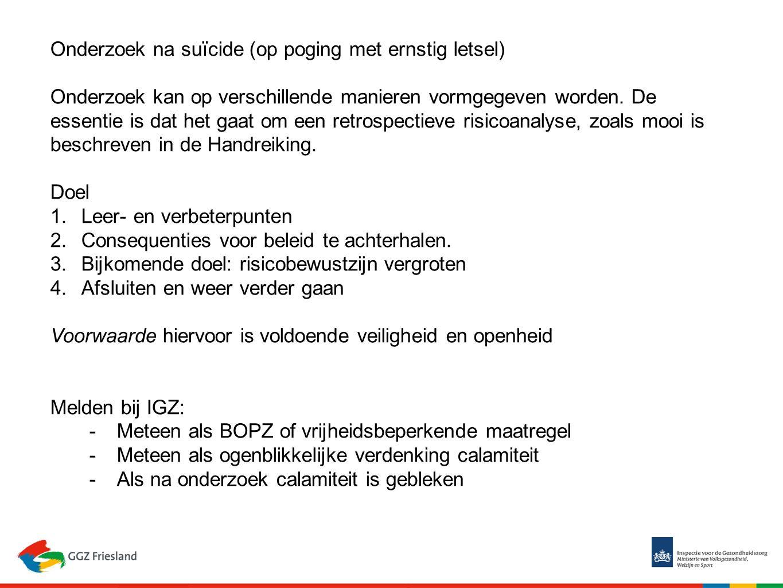 Onderzoek na suïcide (op poging met ernstig letsel) Onderzoek kan op verschillende manieren vormgegeven worden. De essentie is dat het gaat om een ret
