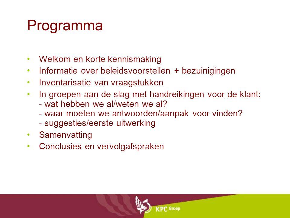Programma Welkom en korte kennismaking Informatie over beleidsvoorstellen + bezuinigingen Inventarisatie van vraagstukken In groepen aan de slag met handreikingen voor de klant: - wat hebben we al/weten we al.