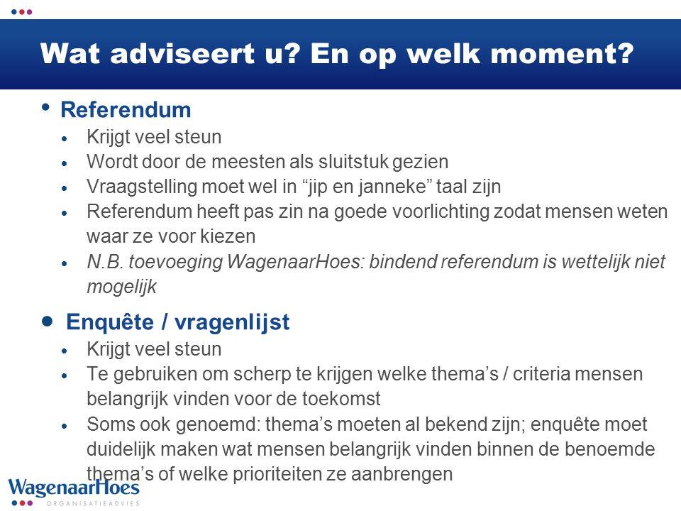 """Wat adviseert u? En op welk moment? Referendum  Krijgt veel steun  Wordt door de meesten als sluitstuk gezien  Vraagstelling moet wel in """"jip en ja"""