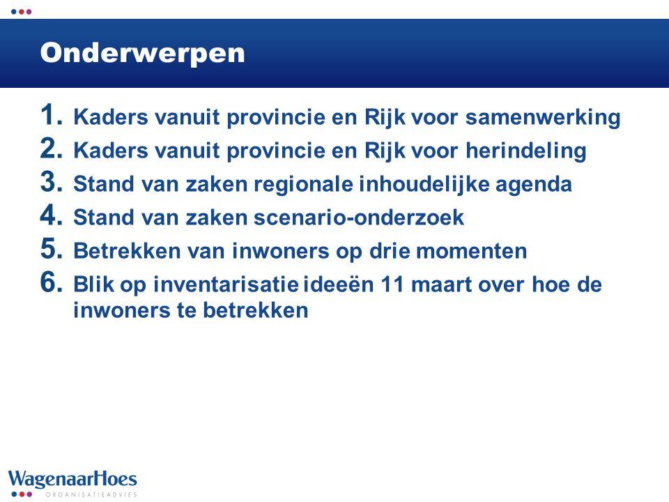 Onderwerpen 1. Kaders vanuit provincie en Rijk voor samenwerking 2. Kaders vanuit provincie en Rijk voor herindeling 3. Stand van zaken regionale inho