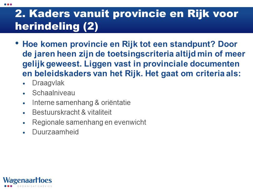 2. Kaders vanuit provincie en Rijk voor herindeling (2) Hoe komen provincie en Rijk tot een standpunt? Door de jaren heen zijn de toetsingscriteria al