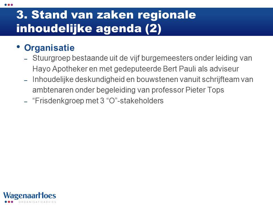 3. Stand van zaken regionale inhoudelijke agenda (2) Organisatie – Stuurgroep bestaande uit de vijf burgemeesters onder leiding van Hayo Apotheker en