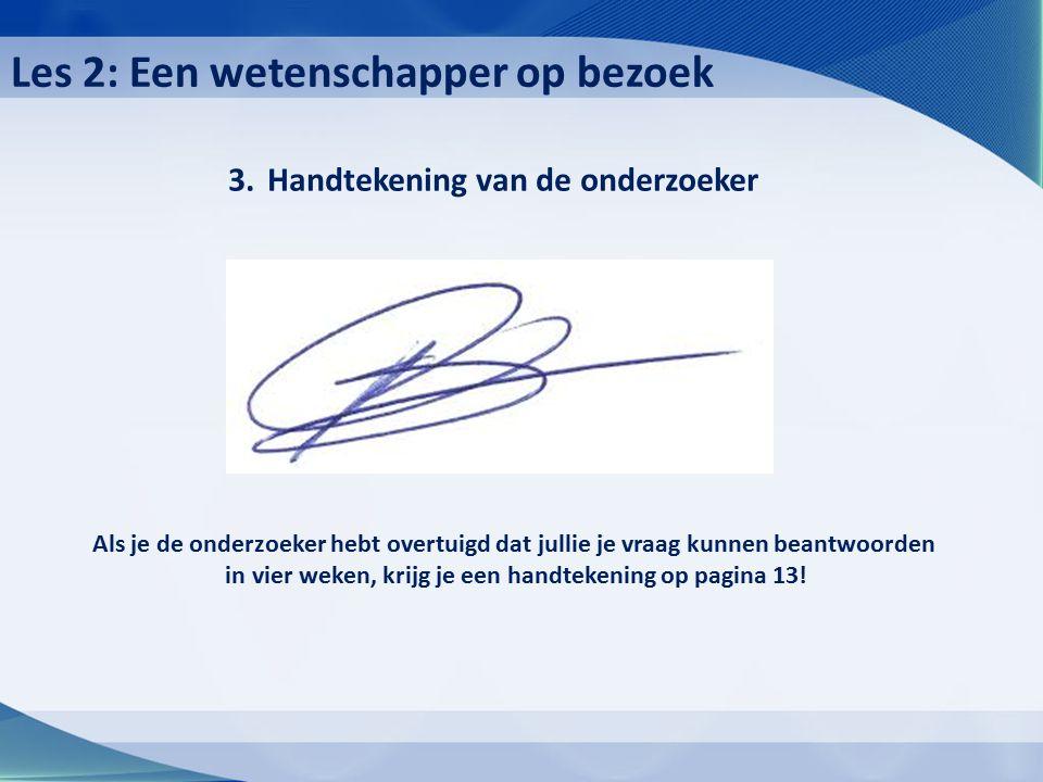 3.Handtekening van de onderzoeker Als je de onderzoeker hebt overtuigd dat jullie je vraag kunnen beantwoorden in vier weken, krijg je een handtekening op pagina 13.