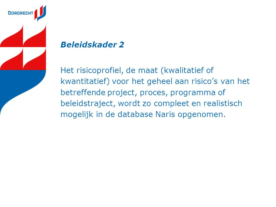 Beleidskader 3 De gemeente Dordrecht vraagt ook aan de eigen verbonden partijen een actief beleid te voeren op het gebied van risicomanagement en weerstandsvermogen.