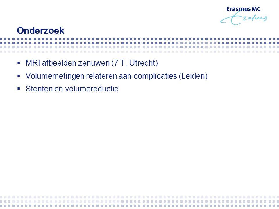 Onderzoek  MRI afbeelden zenuwen (7 T, Utrecht)  Volumemetingen relateren aan complicaties (Leiden)  Stenten en volumereductie