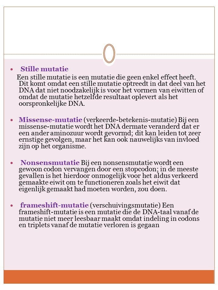 Stille mutatie Een stille mutatie is een mutatie die geen enkel effect heeft.