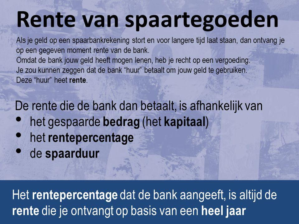 2 Rente van spaartegoeden Als je geld op een spaarbankrekening stort en voor langere tijd laat staan, dan ontvang je op een gegeven moment rente van de bank.
