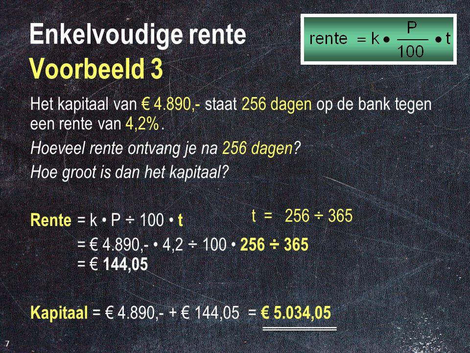 7 Enkelvoudige rente Voorbeeld 3 Het kapitaal van € 4.890,- staat 256 dagen op de bank tegen een rente van 4,2%.