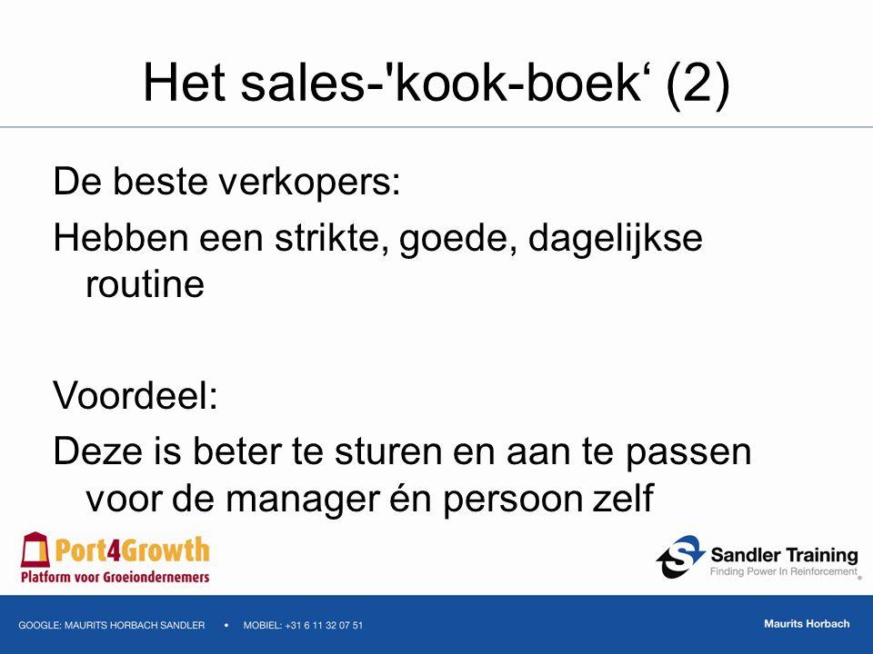 Het sales-'kook-boek' (2) De beste verkopers: Hebben een strikte, goede, dagelijkse routine Voordeel: Deze is beter te sturen en aan te passen voor de