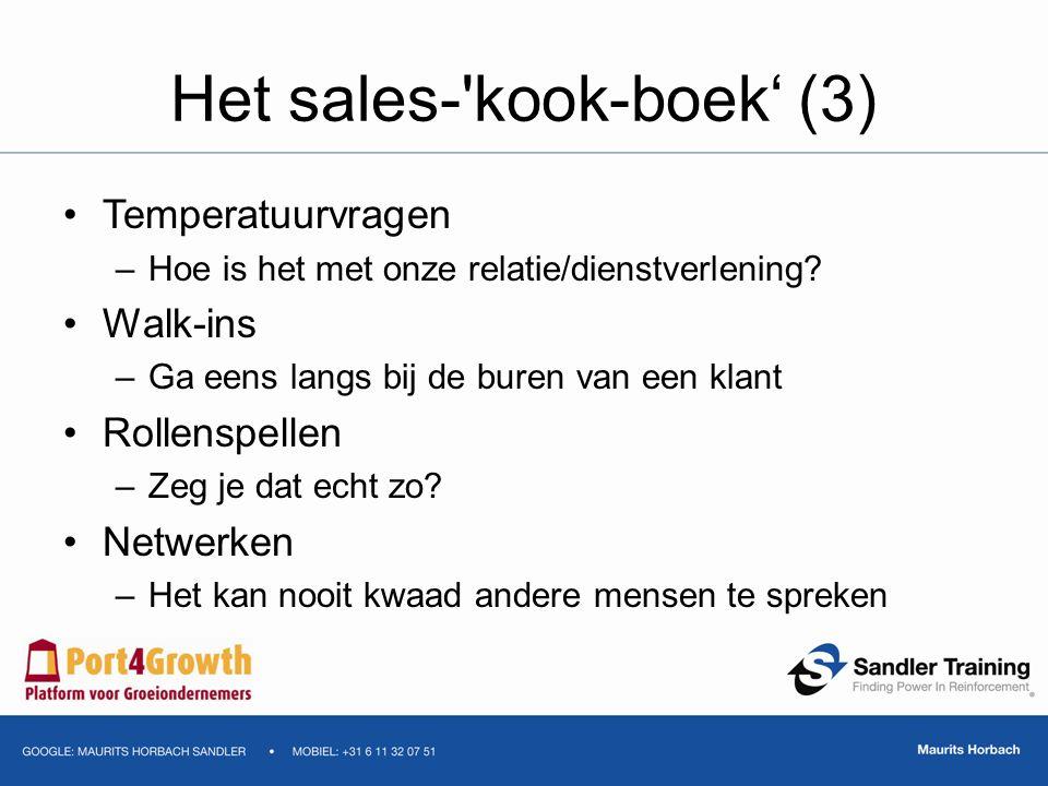Het sales-'kook-boek' (3) Temperatuurvragen –Hoe is het met onze relatie/dienstverlening? Walk-ins –Ga eens langs bij de buren van een klant Rollenspe