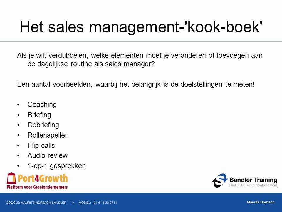 Het sales management-'kook-boek' Als je wilt verdubbelen, welke elementen moet je veranderen of toevoegen aan de dagelijkse routine als sales manager?