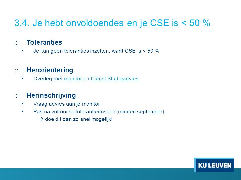 3.4. Je hebt onvoldoendes en je CSE is < 50 % o Toleranties Je kan geen toleranties inzetten, want CSE is < 50 % o Heroriëntering Overleg met monitor
