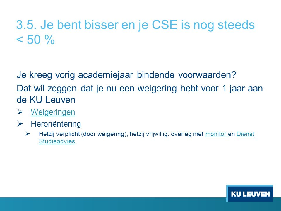 3.5. Je bent bisser en je CSE is nog steeds < 50 % Je kreeg vorig academiejaar bindende voorwaarden? Dat wil zeggen dat je nu een weigering hebt voor