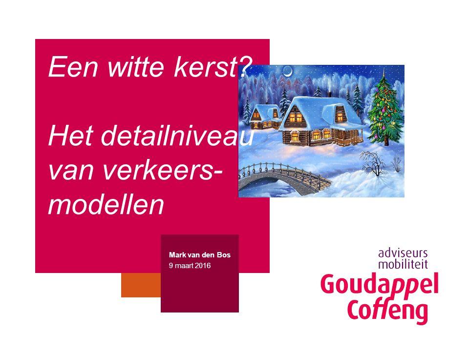 Beeld plaatsen ter grootte van dit kader Mark van den Bos 9 maart 2016 Een witte kerst? Het detailniveau van verkeers- modellen