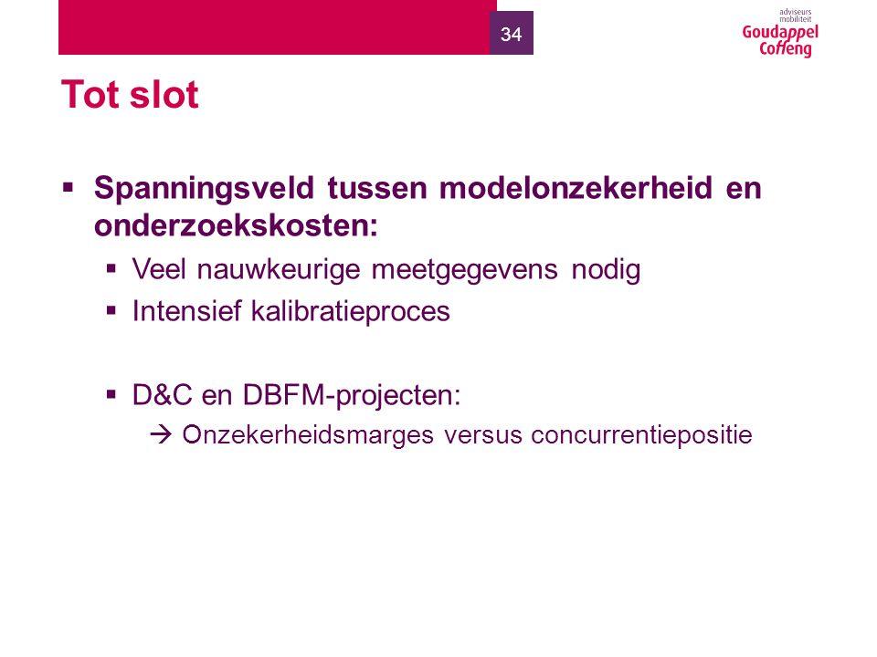 34 Tot slot  Spanningsveld tussen modelonzekerheid en onderzoekskosten:  Veel nauwkeurige meetgegevens nodig  Intensief kalibratieproces  D&C en DBFM-projecten:  Onzekerheidsmarges versus concurrentiepositie