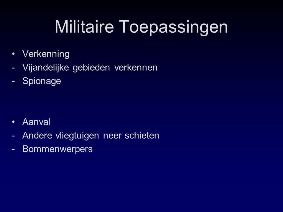 Militaire Toepassingen Verkenning -Vijandelijke gebieden verkennen -Spionage Aanval -Andere vliegtuigen neer schieten -Bommenwerpers