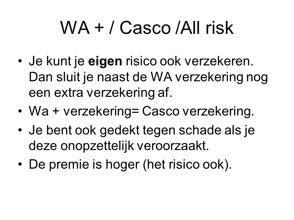 WA + / Casco /All risk Je kunt je eigen risico ook verzekeren.