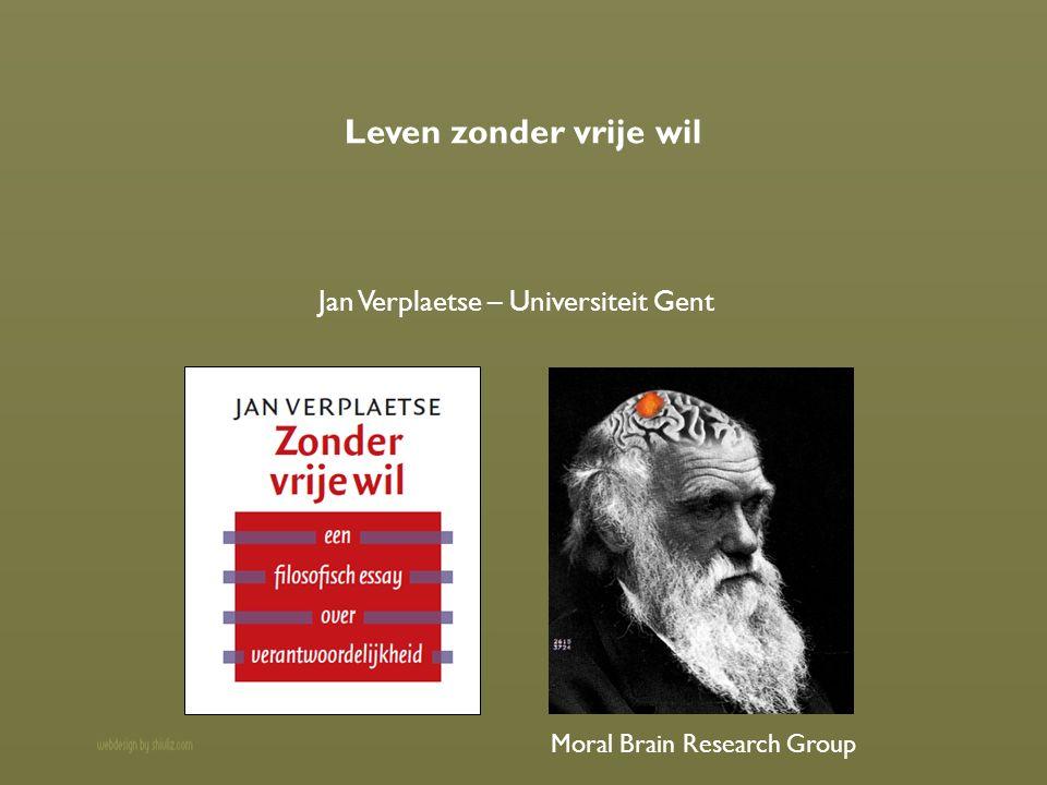 Leven zonder vrije wil Jan Verplaetse – Universiteit Gent Moral Brain Research Group
