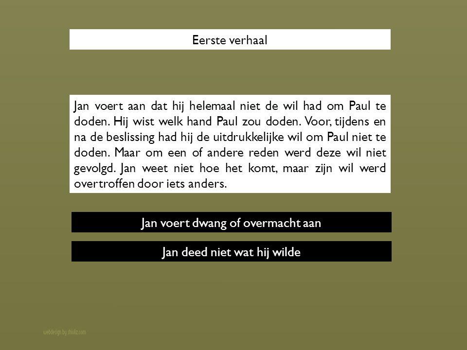Eerste verhaal Jan voert aan dat hij helemaal niet de wil had om Paul te doden.