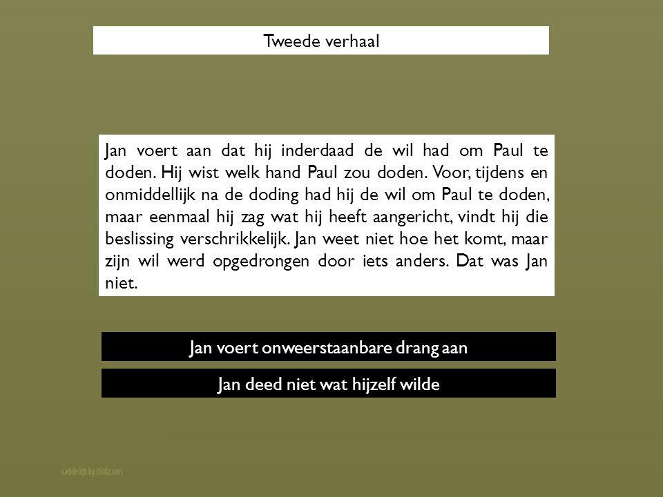Jan voert aan dat hij inderdaad de wil had om Paul te doden.