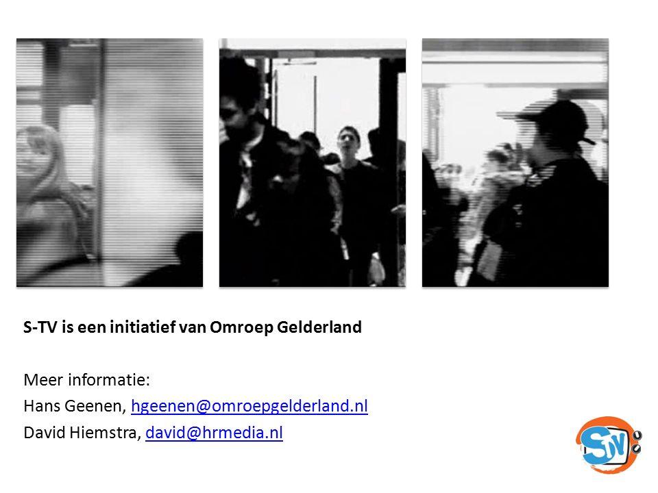 S-TV is een initiatief van Omroep Gelderland Meer informatie: Hans Geenen, hgeenen@omroepgelderland.nlhgeenen@omroepgelderland.nl David Hiemstra, davi