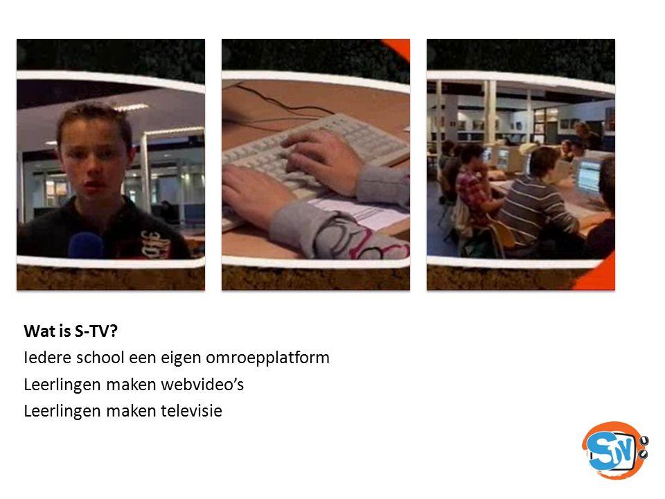 Wat is S-TV? Iedere school een eigen omroepplatform Leerlingen maken webvideo's Leerlingen maken televisie