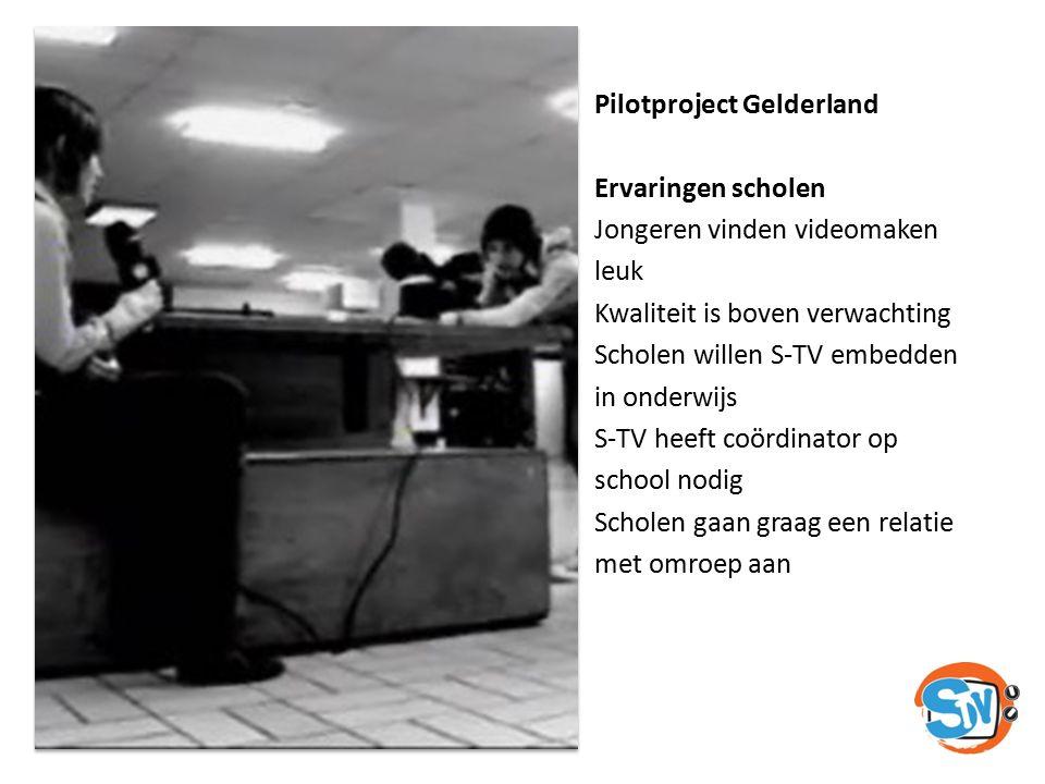 Pilotproject Gelderland Ervaringen scholen Jongeren vinden videomaken leuk Kwaliteit is boven verwachting Scholen willen S-TV embedden in onderwijs S-