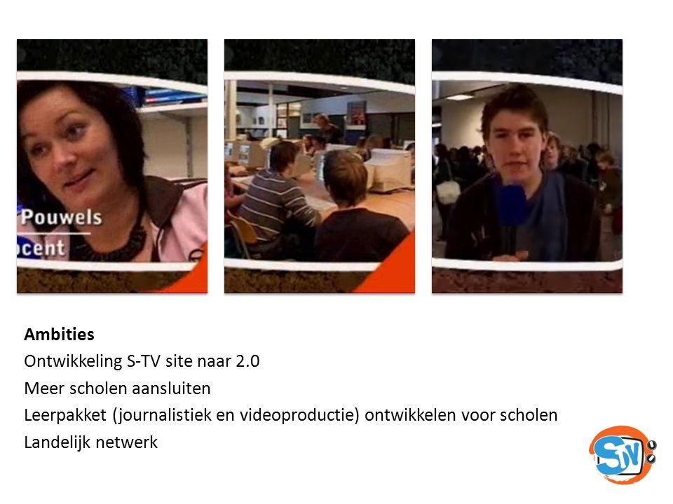 Ambities Ontwikkeling S-TV site naar 2.0 Meer scholen aansluiten Leerpakket (journalistiek en videoproductie) ontwikkelen voor scholen Landelijk netwe