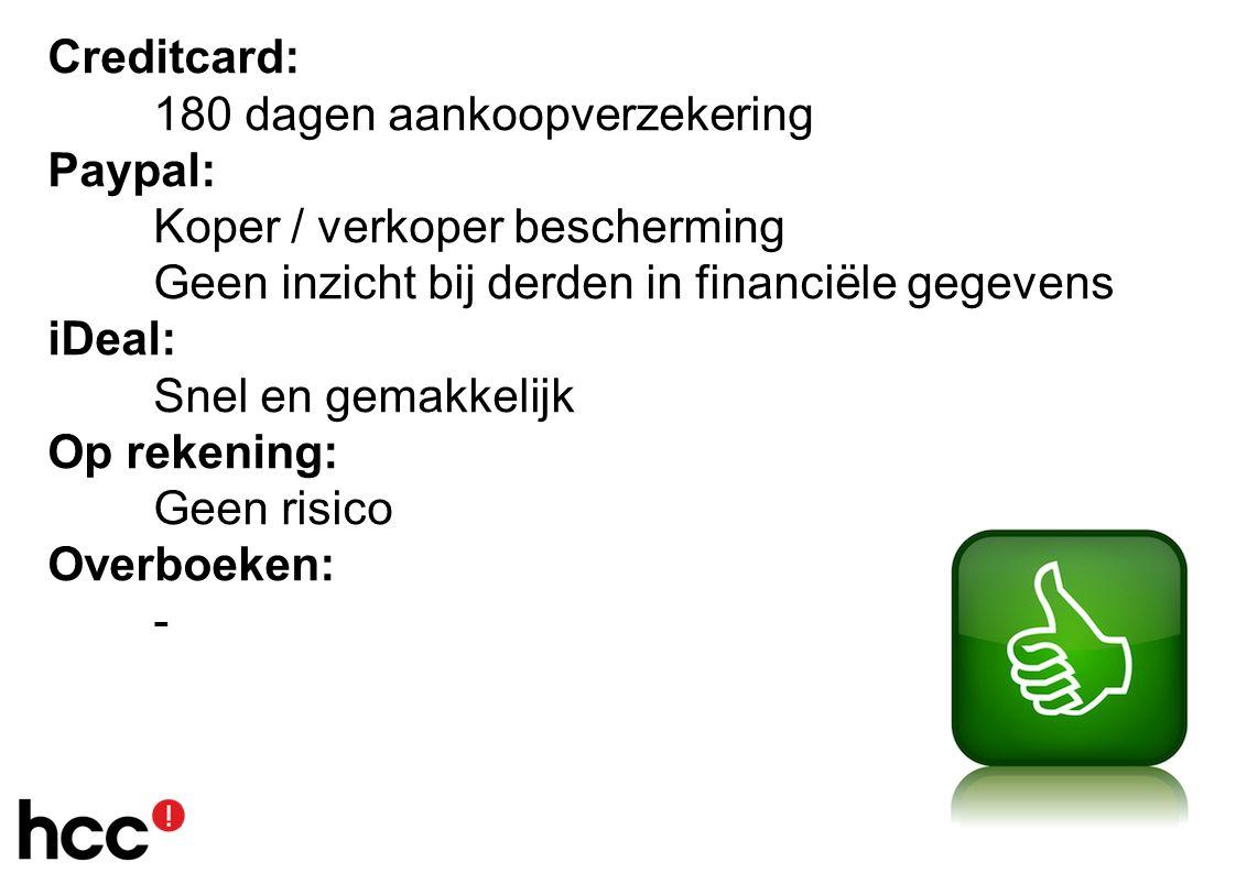 Creditcard: 180 dagen aankoopverzekering Paypal: Koper / verkoper bescherming Geen inzicht bij derden in financiële gegevens iDeal: Snel en gemakkelijk Op rekening: Geen risico Overboeken: -
