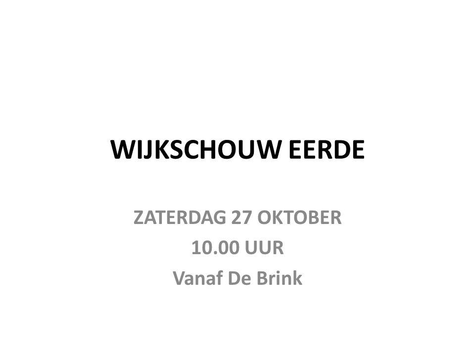 WIJKSCHOUW EERDE ZATERDAG 27 OKTOBER 10.00 UUR Vanaf De Brink