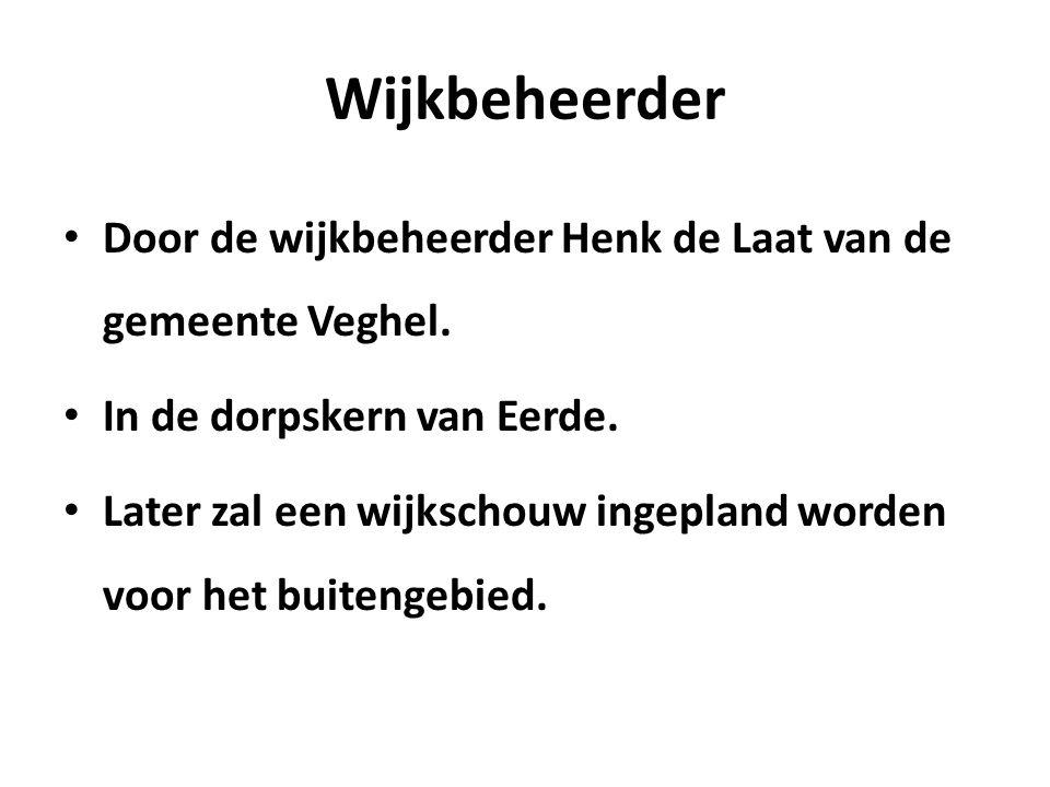 Wijkbeheerder Door de wijkbeheerder Henk de Laat van de gemeente Veghel.