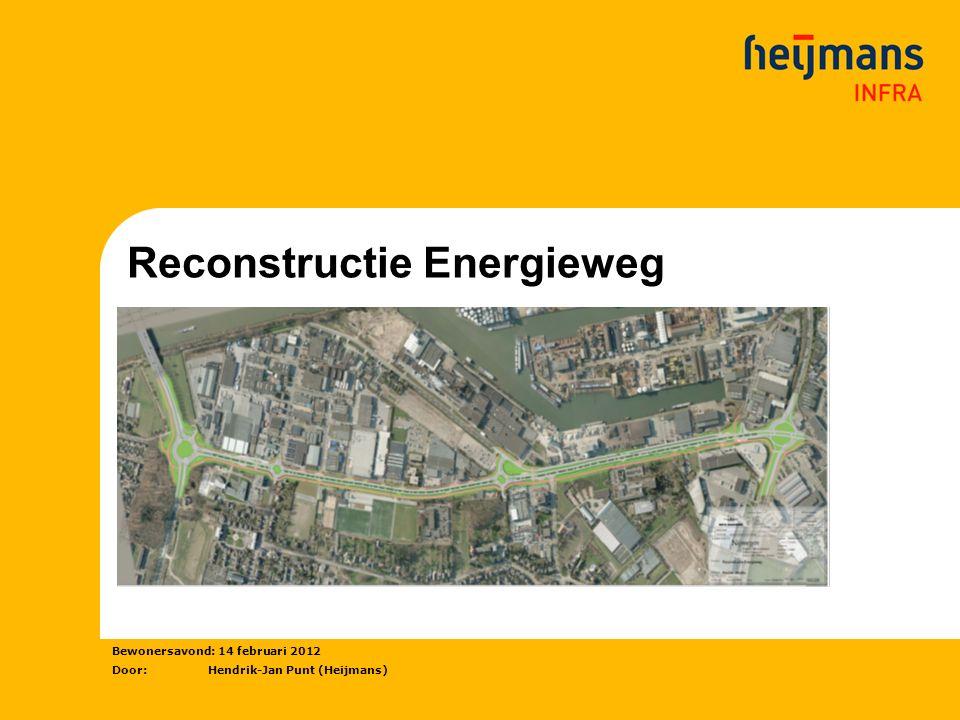 Reconstructie Energieweg Bewonersavond: 14 februari 2012 Door: Hendrik-Jan Punt (Heijmans)