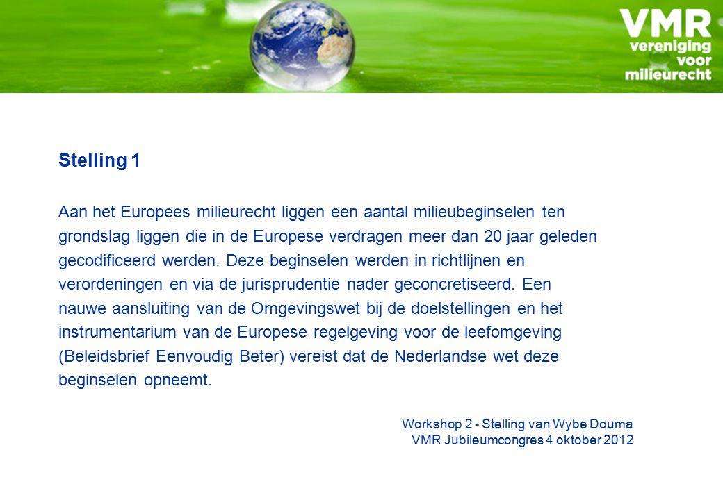 Stelling 1 Aan het Europees milieurecht liggen een aantal milieubeginselen ten grondslag liggen die in de Europese verdragen meer dan 20 jaar geleden gecodificeerd werden.