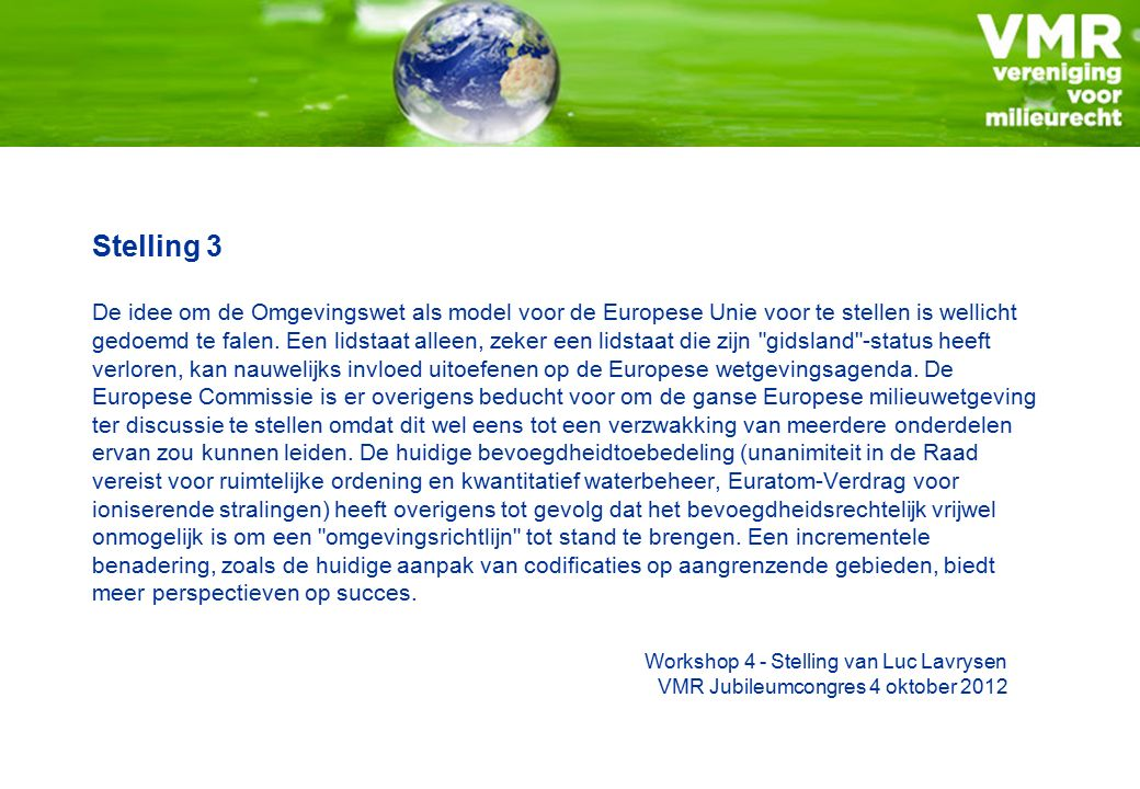 Stelling 3 De idee om de Omgevingswet als model voor de Europese Unie voor te stellen is wellicht gedoemd te falen. Een lidstaat alleen, zeker een lid