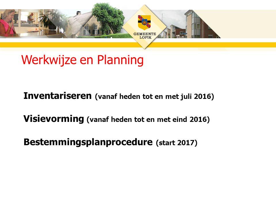 Inventariseren (vanaf heden tot en met juli 2016) Visievorming (vanaf heden tot en met eind 2016) Bestemmingsplanprocedure (start 2017) Werkwijze en Planning