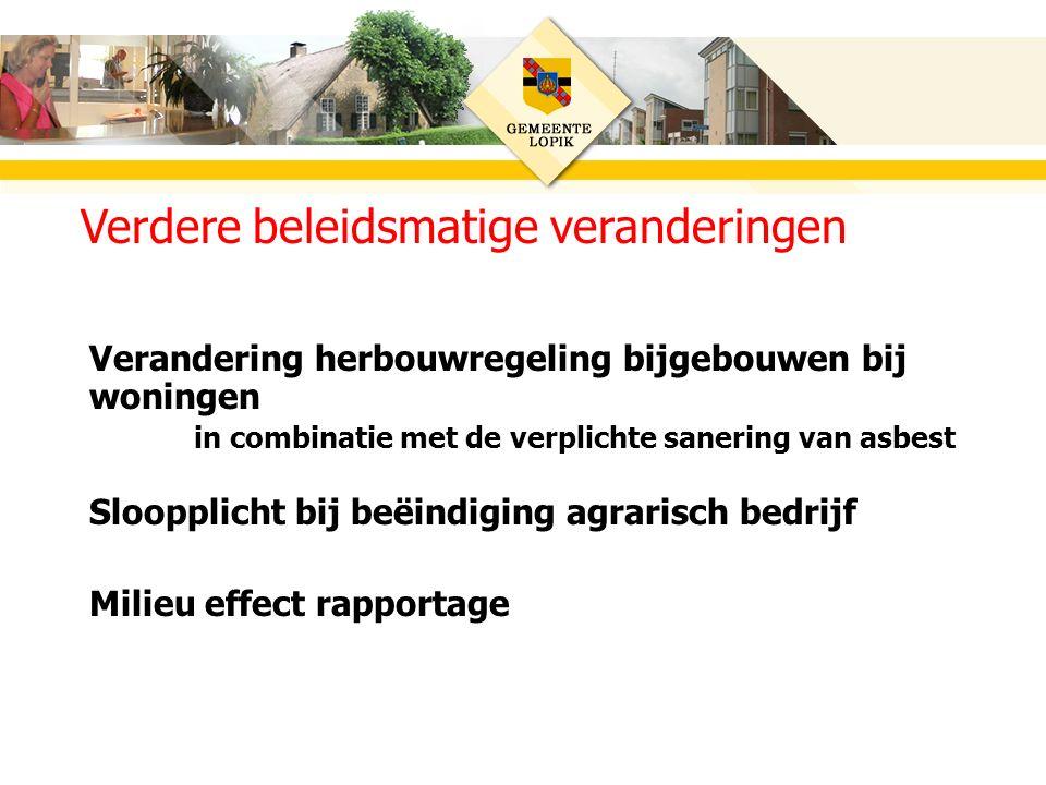 Verandering herbouwregeling bijgebouwen bij woningen in combinatie met de verplichte sanering van asbest Sloopplicht bij beëindiging agrarisch bedrijf Milieu effect rapportage Verdere beleidsmatige veranderingen