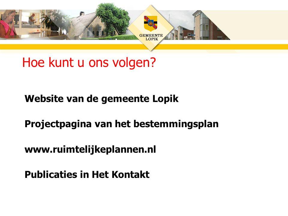 Website van de gemeente Lopik Projectpagina van het bestemmingsplan www.ruimtelijkeplannen.nl Publicaties in Het Kontakt Hoe kunt u ons volgen?